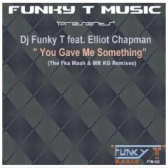 DJ Funky T - You Gave Me Something ft Elliot Chapman